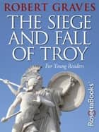 The Siege and Fall of Troy ebook by Robert Graves