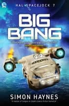 Big Bang - Book seven in the Hal Spacejock series ebook by Simon Haynes