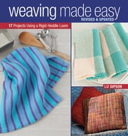Weaving Made Easy Revised and Updated - 17 Projects Using a Rigid-Heddle Loom ebook by Kobo.Web.Store.Products.Fields.ContributorFieldViewModel