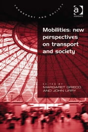 Mobilities: New Perspectives on Transport and Society ebook by Professor John Urry,Professor Margaret Grieco,Professor Margaret Grieco