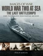 World War Two at Sea - The Last Battleships ebook by Philip Kaplan
