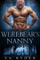 Werebear's Nanny - A Paranormal Romance ebook by T.S. Ryder