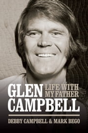 Life With My Father Glen Campbell ebook by Campbell,Debby;  Bego,Mark
