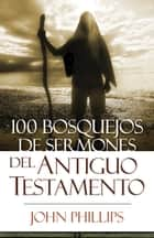 100 Bosquejos de sermones del Antiguo Testamento ebook by John Phillips