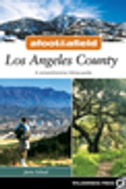 Afoot and Afield: Los Angeles County - A Comprehensive Hiking Guide ebook by Jerry Schad