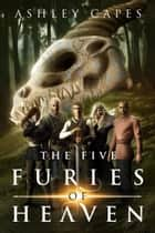 The Five Furies of Heaven - The Five Furies, #1 ebook by Ashley Capes