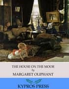 The House on the Moor ebook by Margaret Oliphant