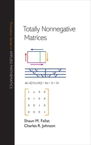 Totally Nonnegative Matrices ebook by Shaun M. Fallat,Charles R. Johnson