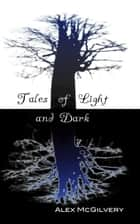 Tales of Light and Dark ebook by Alex McGilvery