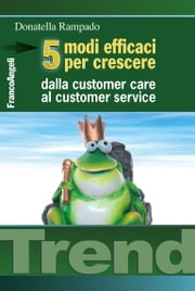 Cinque modi efficaci per crescere. Dalla customer care al customer service ebook by Donatella Rampado