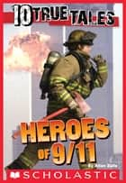 10 True Tales: 9/11 Heroes ebook by Allan Zullo