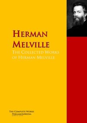 The Collected Works of Herman Melville - The Complete Works PergamonMedia ebook by Herman Melville