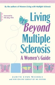 Living Beyond Multiple Sclerosis - A Women's Guide ebook by Judith Lynn Nichols,M.D. Lily Jung