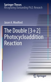 The Double [3+2] Photocycloaddition Reaction ebook by Jason A. Woolford