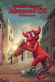FreeBSD Mastery: Advanced ZFS ebook by Allan Jude,Michael W. Lucas