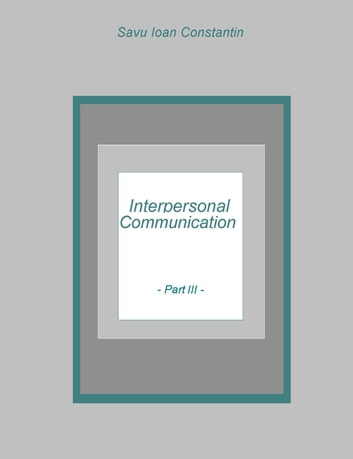 Interpersonal Communication III ebook by Savu Ioan-Constantin