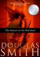 The Dancer at the Red Door ebook by Douglas Smith