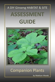 A DIY Ginseng Habitat & Site Assessment Guide ebook by Madison Woods