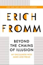 Beyond the Chains of Illusion - My Encounter with Marx and Freud ebook by Erich Fromm