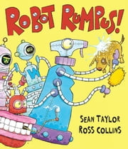 Robot Rumpus ebook by Sean  Taylor,Ross  Collins
