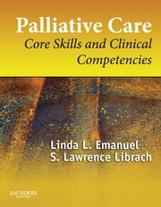 Palliative Care - Core Skills and Clinical Competencies ebook by Linda L. Emanuel,S. Lawrence Librach