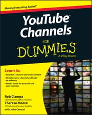 YouTube Channels For Dummies ebook by Rob Ciampa,Theresa Moore,John Carucci,Stan Muller,Adam Wescott