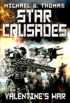 Star Crusades: Valentine's War ebook by Michael G. Thomas