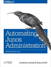 Automating Junos Administration - Doing More with Less ebook by Jonathan Looney,Stacy Smith