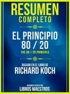 Resumen Completo: El Principio 80/20 (The 80 / 20 Principle) - Basado En El Libro De Richard Koch ebook by Libros Maestros