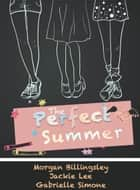 The Perfect Summer ebook by Morgan Billingsley, Jackie Lee, Gabrielle Simone