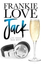 Jack - LAS VEGAS BAD BOYS, #4 ebook by Frankie Love