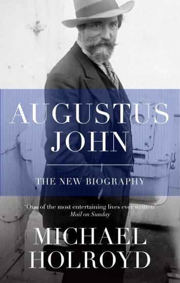 Augustus John - The New Biography ebook by Michael Holroyd