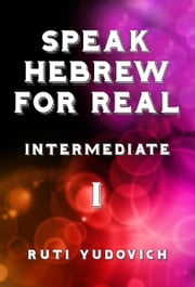 Speak Hebrew For Real Intermediate I ebook by Ruti Yudovich