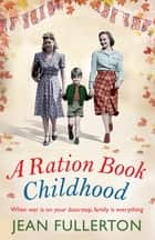 A Ration Book Childhood - Perfect for fans of Ellie Dean and Lesley Pearse ebook by Jean Fullerton