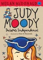 Judy Moody Declares Independence! ebook by Megan McDonald, Peter H. Reynolds