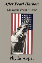 After Pearl Harbor: The Home Front At War ebook by Phyllis Appel