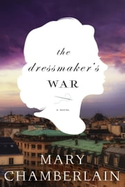 The Dressmaker's War - A Novel ebook by Mary Chamberlain