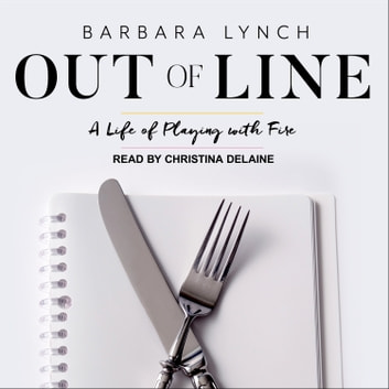 Out of Line - A Life of Playing with Fire audiobook by Barbara Lynch
