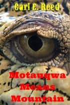 Motauqwa Means Mountain ebook by Carl E. Reed