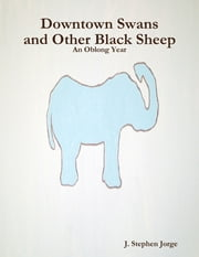 Downtown Swans and Other Black Sheep: An Oblong Year ebook by J. Stephen Jorge
