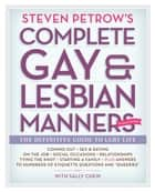 Steven Petrow's Complete Gay & Lesbian Manners - The Definitive Guide to LGBT Life ebook by Sally Chew, Steven Petrow