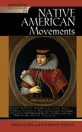 Historical Dictionary of Native American Movements ebook by Todd Leahy,Raymond Wilson