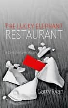The Lucky Elephant Restaurant: A Detective Lane Mystery - A Detective Lane Mystery ebook by Garry Ryan
