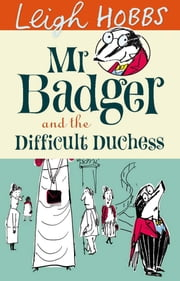 Mr Badger and the Difficult Duchess ebook by Leigh Hobbs
