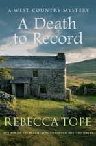 A Death to Record - The riveting countryside mystery ebook by Rebecca Tope