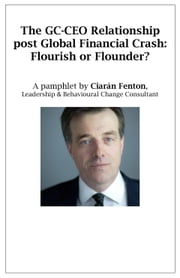 The GC-CEO Relationship post Global Financial Crash: Flourish or Flounder? ebook by Ciaran Fenton