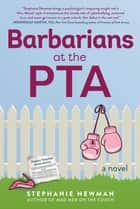 Barbarians at the PTA - A Novel eBook by Dr. Stephanie Newman