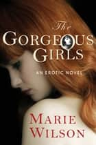 The Gorgeous Girls ebook by Marie Wilson