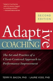 Adaptive Coaching - The Art and Practice of a Client-Centered Approach to Performance Improvement ebook by Laurie Voss,Terry  R. Bacon