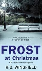 Frost At Christmas - (DI Jack Frost Book 1) ebook by R D Wingfield